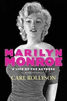 Marilyn Monroe A Life Of The Actress Revised And Updated Hollywood Legends By Carl Rollyson