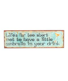 Take a look at this 'Life's Too Short' Wall Art by Young's on #zulily today!