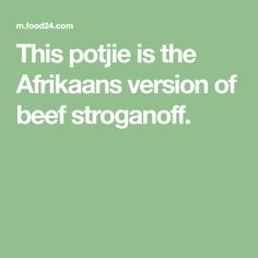 This potjie is the Afrikaans version of beef stroganoff. Easy Weekday Meals, Brown Mushroom, Wine News, Beef Stroganoff, Dream Quotes, Marketing Quotes, Daily Inspiration Quotes, Creamed Mushrooms, Beef Dishes