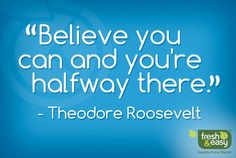 """""""Believe you can and you're halfway there."""" - Theodore Roosevelt #quotes"""