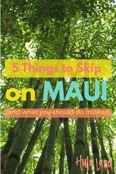 If you're looking for things to do on Maui, here's 5 things you can skip plus alternatives on what to do instead.