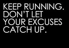 Your excuses are always training hard.