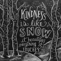 Kindness is like Snow... It beautifies everything it Touches