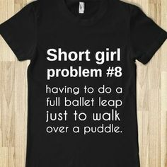 """SHORT GIRL PROBLEM #8 having to do a ballet leap just to alkw over a puddle"""