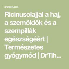 Ricinusolajjal a haj, a szemöldök és a szempillák egészségéért   Természetes gyógymód   DrTihanyi.com Fitt, Math Equations, Health, Health Care, Salud