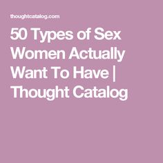 50 Types of Sex Women Actually Want To Have | Thought Catalog