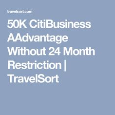 50K CitiBusiness AAdvantage Without 24 Month Restriction | TravelSort
