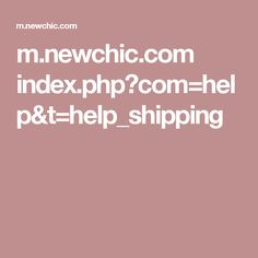m.newchic.com index.php?com=help&t=help_shipping