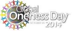 """Global Oneness Day 2014 Know """"all thought is creative, according to the impulse, emotion or conviction behind the thought."""""""