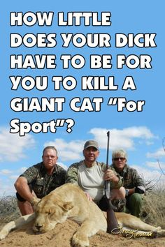 There is NO SPORT in hunting - Only assholes with no compassion or concept of true value.
