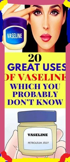 20 Great Uses of Vaseline Which You Probably Don�t Know