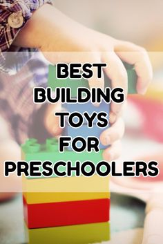 What are the best building toys for preschoolers?