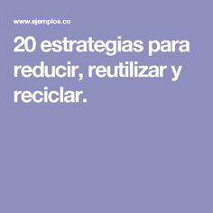 20 estrategias para reducir, reutilizar y reciclar.