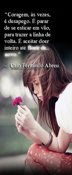 — Caio Fernando Abreu https://www.pinterest.com/dossantos0445/al%C3%A9m-de-voc%C3%AA/