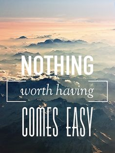 Nothing worth Having comes EASY.  Hustle. Hustle today. Hustle tomorrow. Hustle until you never have to hustle again.