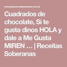 Cuadrados de chocolate, Si te gusta dinos HOLA y dale a Me Gusta MIREN … | Receitas Soberanas