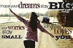I hope your dreams stay big, your worries stay small @Rachel