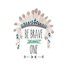 Be Brave Little One - Tribal Nursery Art - Indian Headdress Print