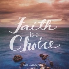 "Elder Neil L. Andersen: ""Faith is a choice."" #lds #quotes"