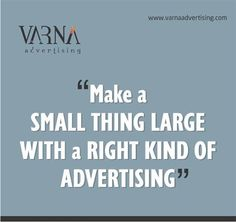 Make a #small thing #large with a right kind of #Advertising.At Varna Advertising we create the right #advertising for you to grow your #Business. Consult us #today!
