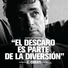 """""""El descaro es parte de la diversión"""". Gustavo Cerati #Frases"""
