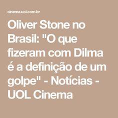 """Oliver Stone no Brasil: """"O que fizeram com Dilma é a definição de um golpe"""" - Notícias - UOL Cinema"""
