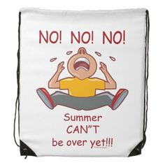 Funny No No No Summer Can't Be Over Yet Backpack This design is for the kid who isn't ready for summer to be over! This design features a child crying and throwing a temper tantrum. Would also be a great gag gift for a teacher who isn't ready for school to be back in session. #funny #backtoschool #backpack
