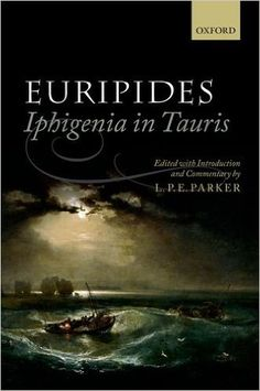 Iphigenia in Tauris / Euripides ; edited with introduction and commentary by L.P.E. Parker - Oxford : Oxford University Press, 2016