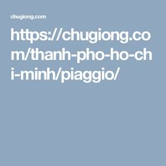 https://chugiong.com/thanh-pho-ho-chi-minh/piaggio/