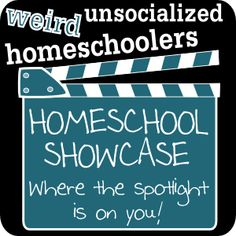 Homeschool Showcase, a #homeschool blog carnival by Kris Bales of Weird Unsocialized Homeschoolers