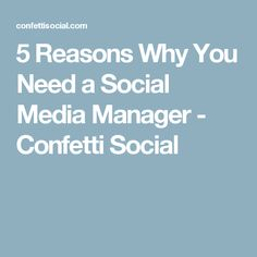 5 Reasons Why You Need a Social Media Manager - Confetti Social