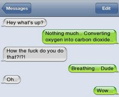 Converting Oxygen Into Carbon Dioxideツ #Humor #Funny #Text_Message