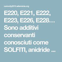 E220, E221, E222, E223, E226, E228… Sono additivi conservanti conosciuti come SOLFITI, anidride solforosa. E fanno malissimo… Cosa sono, in quali alimenti si trovano e quanti realmente ne mangiamo.