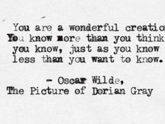 Typewritten: You are a wonderful creation. You know more than you think you know, just as you know less than you want to know. ~ Oscar Wilde...