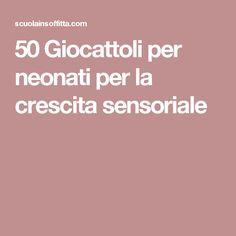 50 Giocattoli per neonati per la crescita sensoriale
