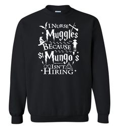 I Nurse Muggles Because St Mungo's Isn't Hiring Unisex Sweatshirt is designed and printed in U.