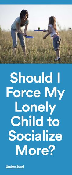 Child Mind Institute, an Understood founding partner, answers a concerned parent's question about whether she should force her lonely child with learning and attention issues to socialize more.