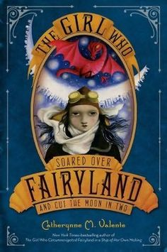 The latest in the Fairyland series: The Girl Who Soared Over Fairyland and Cut the Moon in Two by Catherynne Valente