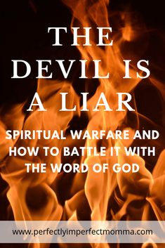 Spiritual Warfare - The devil and his lies. Perfectly Imperfect Momma The Devil Is a Liar! Battling Spiritual Warfare With the Word of God Spiritual Warfare Scripture, Spiritual Life, Spiritual Prayers, Spiritual Words, Spiritual Encouragement, Spiritual Guidance, Spiritual Growth, Bible Prayers, Bible Scriptures
