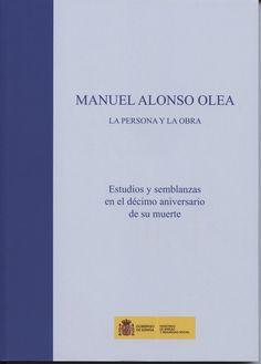 Manuel Alonso Olea : la persona y la obra : estudios y semblanzas en el décimo aniversario de su muerte. - 2013