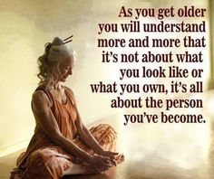 Lifehack - It's all about the person you've become  #Become, #Older, #Understand