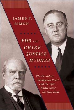 FDR & Chief Justice Hughes by James F Simon