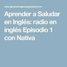 Aprender a Saludar en Inglés: radio en inglés Episodio 1 con Nativa