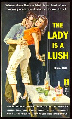 """""""The Lady is a Lush,"""" by Orrie Hill...Where does the cocktail hour lead wives like Amy...who can't stop with one drink? Fresh from alcoholic frenzies in the arms of other men, she would come to her husband's bed!...He knew it...yet found her irresistible!"""