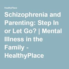 Schizophrenia and Parenting: Step In or Let Go? | Mental Illness in the Family - HealthyPlace