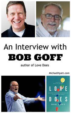 Michael Hyatt interviews Bob Goff, author of Love Does: Discover a Secretly Incredible Life in an Ordinary World http://michaelhyatt.com/bob-goff.html