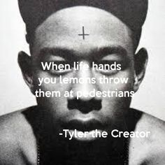When life hands you lemons throw them at pedestrians -Tyler the ...