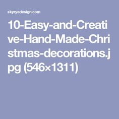 10-Easy-and-Creative-Hand-Made-Christmas-decorations.jpg (546×1311)