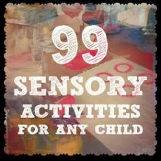 Things to do with kids: 99 Sensory Activities For Any Child -- some of these are good.