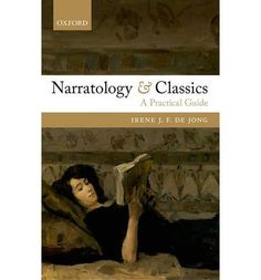 Narratology and classics : a practical guide / Irene J. F. de Jong - Oxford : Oxford University Press, 2014